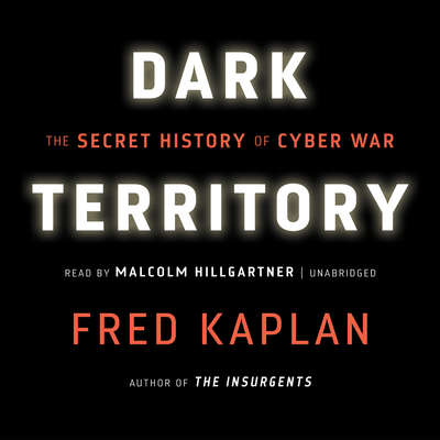 Dark Territory: The Secret History of Cyber War Audiobook, by Fred Kaplan