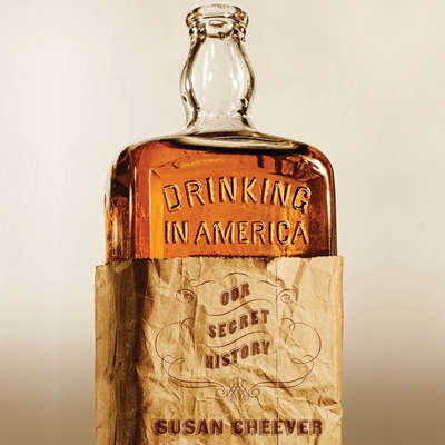 Drinking in America: Our Secret History Audiobook, by Susan Cheever