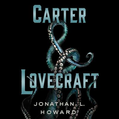 Carter & Lovecraft: A Novel Audiobook, by Jonathan L. Howard