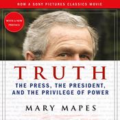Truth: The Press, the President, and the Privilege of Power, by Mary Mapes