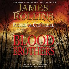 Blood Brothers: A Short Story Exclusive Audiobook, by James Rollins, Rebecca Cantrell