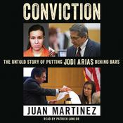 Conviction: The Untold Story of Putting Jodi Arias behind Bars, by Juan Martinez, Lisa Pulitzer