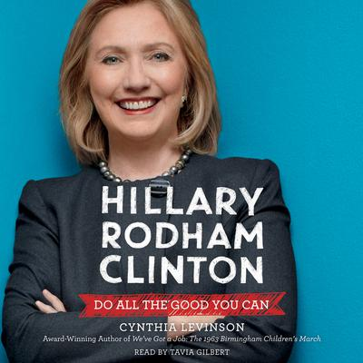 Hillary Rodham Clinton: Do All the Good You Can: Do All the Good You Can Audiobook, by Cynthia Levinson