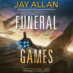 Funeral Games: Far Stars Book Three Audiobook, by Jay Allan