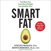 Smart Fat: Eat More Fat. Lose More Weight. Get Healthy Now. Audiobook, by Steven Masley, Jonny Bowden