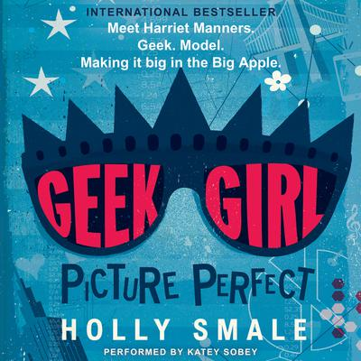 Geek Girl: Picture Perfect Audiobook, by Holly Smale