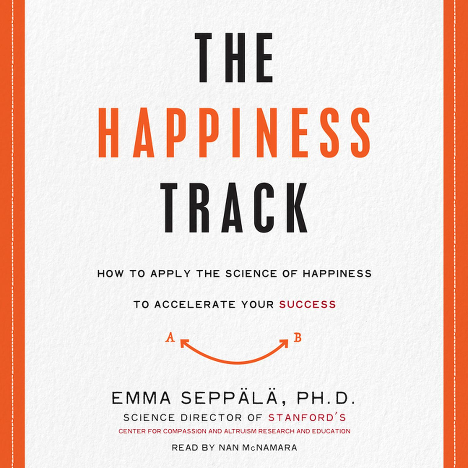 Printable The Happiness Track: How to Apply the Science of Happiness to Accelerate Your Success Audiobook Cover Art