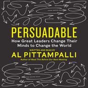 Persuadable: How Great Leaders Change Their Minds to Change The World Audiobook, by Al Pittampalli