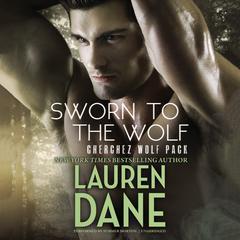 Sworn to the Wolf: Cherchez Wolf Pack, Book 2 Audiobook, by Lauren Dane