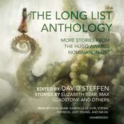 The Long List Anthology: More Stories from the Hugo Awards Nomination List Audiobook, by David Steffen, Elizabeth Bear, Max Gladstone