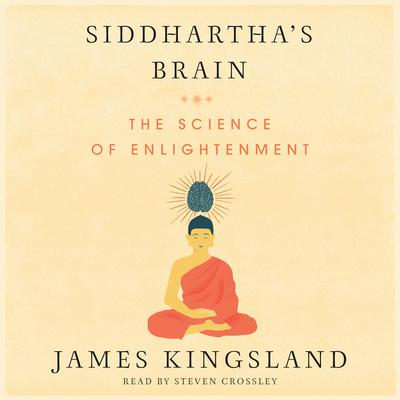 Siddharthas Brain: Unlocking the Ancient Science of Enlightenment Audiobook, by James Kingsland