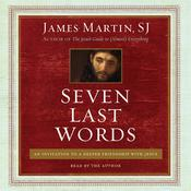 Seven Last Words: An Invitation to a Deeper Friendship with Jesus Audiobook, by James Martin