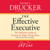 The Effective Executive: The Definitive Guide to Getting the Right Things Done, by Peter F. Drucker