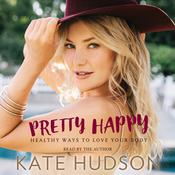 Pretty Happy: Healthy Ways to Love Your Body, by Kate Hudson