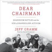 Dear Chairman: Boardroom Battles and the Rise of Shareholder Activism Audiobook, by Jeff Gramm