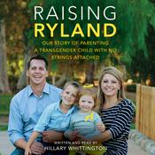Raising Ryland: Our Story of Parenting a Transgender Child with No Strings Attached, by Hillary Whittington