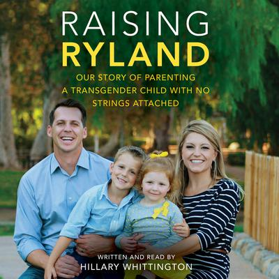 Raising Ryland: Our Story of Parenting a Transgender Child with No Strings Attached Audiobook, by Hillary Whittington