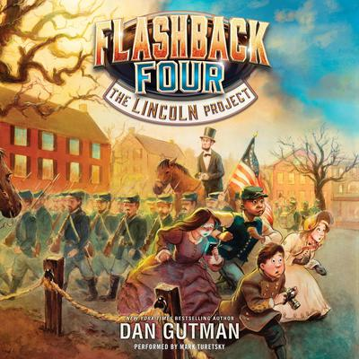 The Flashback Four #1: The Lincoln Project Audiobook, by Dan Gutman