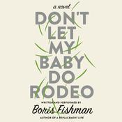 Don't Let My Baby Do Rodeo: A Novel Audiobook, by Boris Fishman