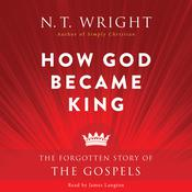 How God Became King: The Forgotten Story of the Gospels, by N. T. Wright