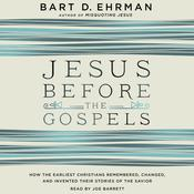Jesus before the Gospels: How the Earliest Christians Remembered, Changed, and Invented Their Stories of the Savior, by Bart D. Ehrman