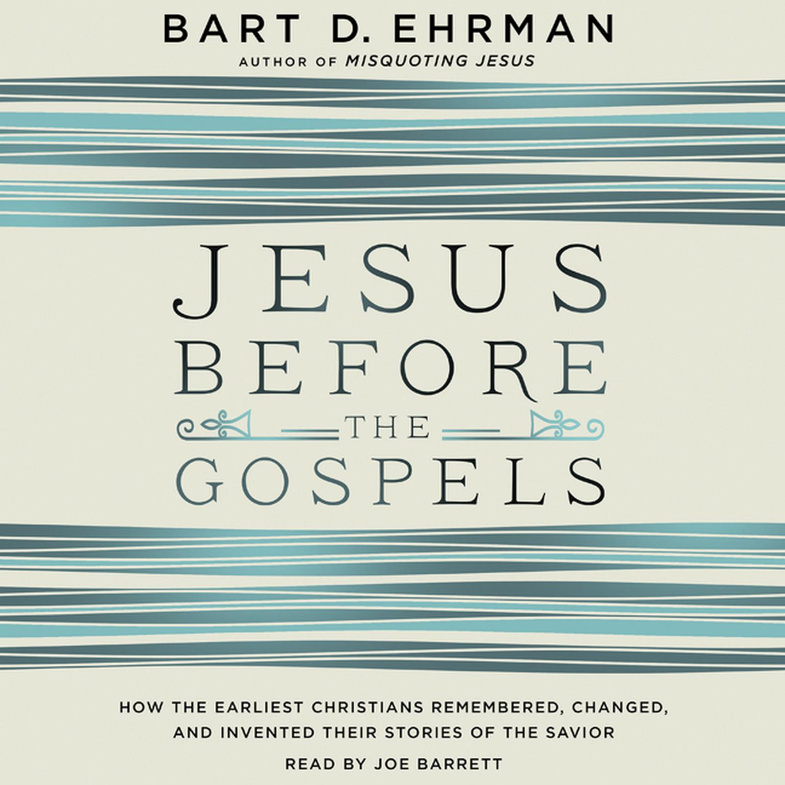 Printable Jesus before the Gospels: How the Earliest Christians Remembered, Changed, and Invented Their Stories of the Savior Audiobook Cover Art