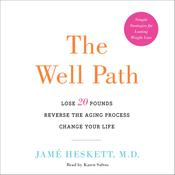 The Well Path: Lose 20 Pounds, Reverse the Aging Process, Change Your Life Audiobook, by Jamé Heskett, Jame Heskett, M.D., Jame Heskett