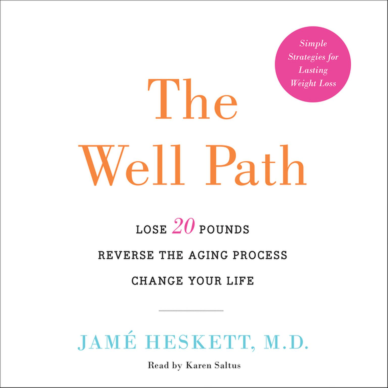 Printable The Well Path: Lose 20 Pounds, Reverse the Aging Process, Change Your Life Audiobook Cover Art