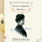 The Selected Letters of Laura Ingalls Wilder: A Pioneer's Correspondence Audiobook, by Laura Ingalls Wilder, Laura Ingalls  Wilder, William Anderson