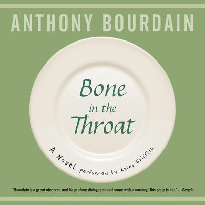 Bone in the Throat Audiobook, by Anthony Bourdain