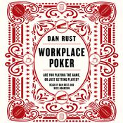 Workplace Poker: Are You Playing the Game, or Just Getting Played?, by Dan Rust