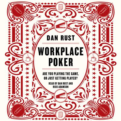 Workplace Poker: Are You Playing the Game, or Just Getting Played? Audiobook, by Dan Rust