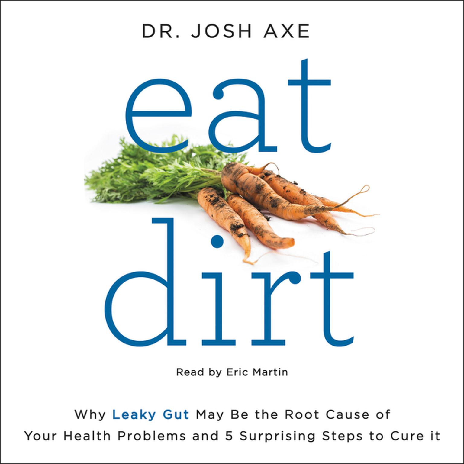 Printable Eat Dirt: Why Leaky Gut May Be the Root Cause of Your Health Problems and 5 Surprising Steps to Cure It Audiobook Cover Art