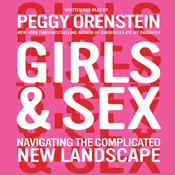 Girls and Sex: Navigating the Complicated New Landscape, by Peggy Orenstein