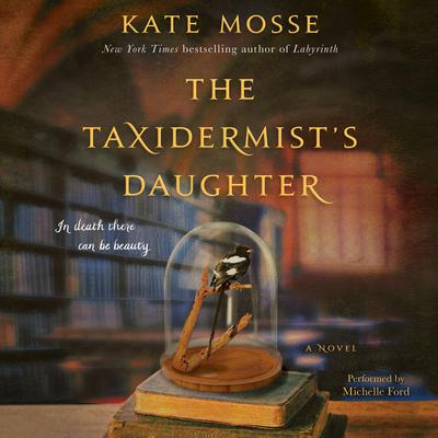 The Taxidermists Daughter: A Novel Audiobook, by Kate Mosse