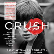 Crush: Writers Reflect on Love, Longing, and the Lasting Power of Their First Celebrity Crush, by Cathy Alter, Dave Singleton