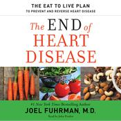 The End of Heart Disease: The Eat to Live Plan to Prevent and Reverse Heart Disease, by Joel Fuhrman