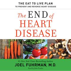 The End of Heart Disease: The Eat to Live Plan to Prevent and Reverse Heart Disease Audiobook, by Joel Fuhrman, Joel Fuhrman, M.D.