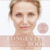 The Longevity Book: The Science of Aging, the Biology of Strength, and the Privilege of Time Audiobook, by Cameron Diaz