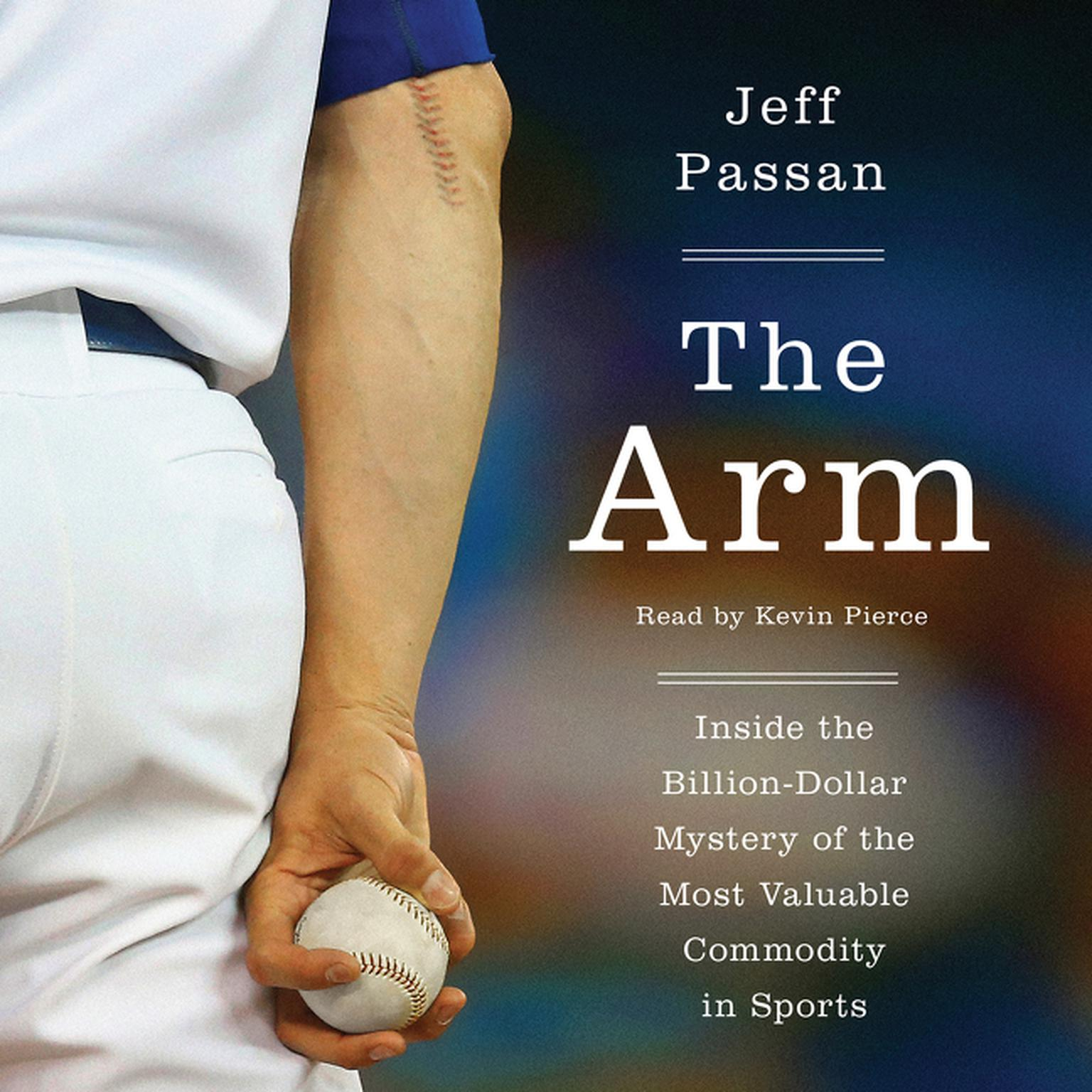 Printable The Arm: Inside the Billion-Dollar Mystery of the Most Valuable Commodity in Sports Audiobook Cover Art