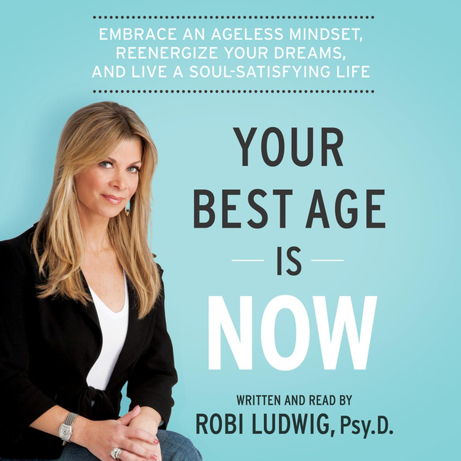 Printable Your Best Age Is Now: Embrace an Ageless Mindset, Reenergize Your Dreams, and Live a Soul-Satisfying Life Audiobook Cover Art