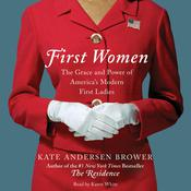 First Women: The Grace and Power of Americas Modern First Ladies Audiobook, by Kate Andersen  Brower