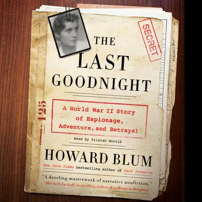The Last Goodnight: A World War II Story of Espionage, Adventure, and Betrayal Audiobook, by Howard Blum