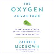 The Oxygen Advantage: The Simple, Scientifically Proven Breathing Techniques for a Healthier, Slimmer, Faster, and Fitter You, by Patrick McKeown