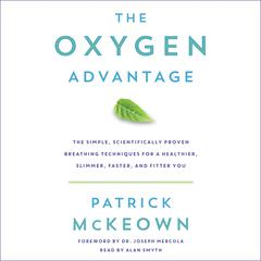 The Oxygen Advantage: The Simple, Scientifically Proven Breathing Techniques for a Healthier, Slimmer, Faster, and Fitter You Audiobook, by Patrick McKeown