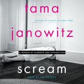 Scream: A Memoir of Glamour and Dysfunction Audiobook, by Tama Janowitz