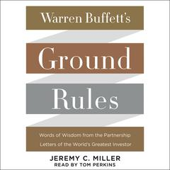 Warren Buffetts Ground Rules: Words of Wisdom from the Partnership Letters of the Worlds Greatest Investor Audiobook, by Jeremy C. Miller
