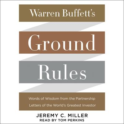 Warren Buffett's Ground Rules: Words of Wisdom from the Partnership Letters of the World's Greatest Investor Audiobook, by Jeremy C. Miller