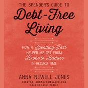 The Spender's Guide to Debt-Free Living: How a Spending Fast Helped Me Get from Broke to Badass in Record Time Audiobook, by Anna Newell Jones