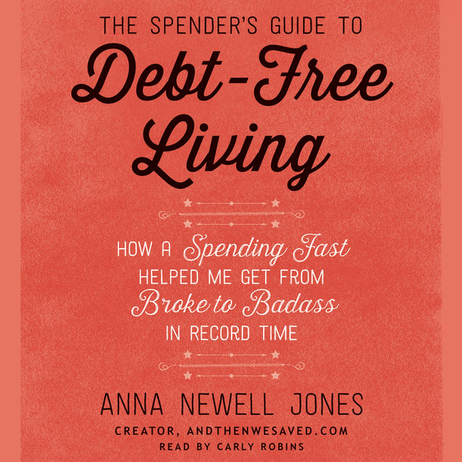 Printable The Spender's Guide to Debt-Free Living: How a Spending Fast Helped Me Get from Broke to Badass in Record Time Audiobook Cover Art